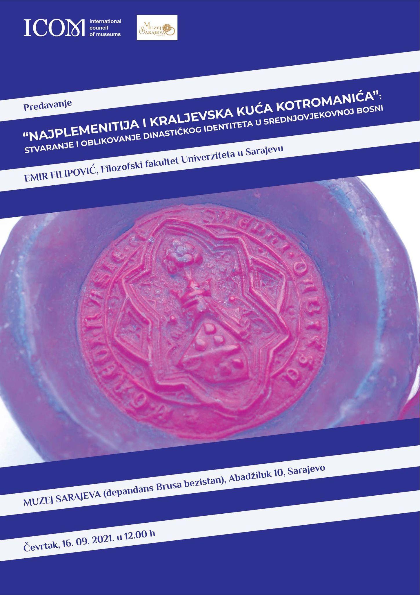 """PREDAVANJE """"Najplemenitija i kraljevska kuća Kotromanića"""": Stvaranje i oblikovanje dinastičkog identiteta u srednjovjekovnoj Bosni"""